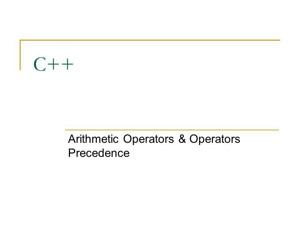 C++ Arithmetic Operators & Operators Precedence