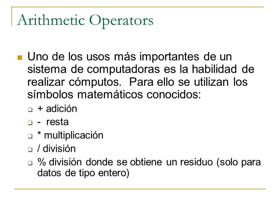 Arithmetic Operators Uno de los usos más importantes de un sistema de computadoras es la habilidad de realizar cómputos. Para ello se utilizan los sím