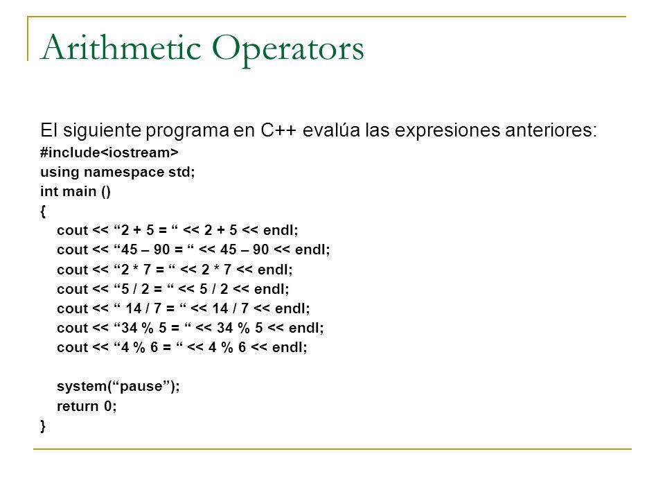 Arithmetic Operators El siguiente programa en C++ evalúa las expresiones anteriores: #include using namespace std; int main () { cout << 2 + 5 = << 2
