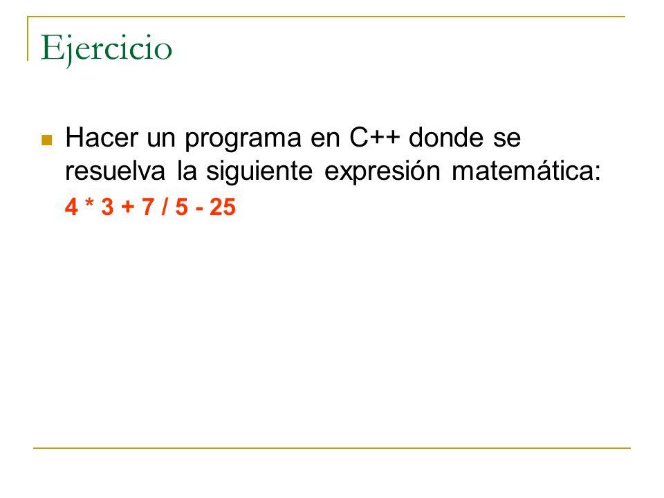 Ejercicio Hacer un programa en C++ donde se resuelva la siguiente expresión matemática: 4 * 3 + 7 / 5 - 25