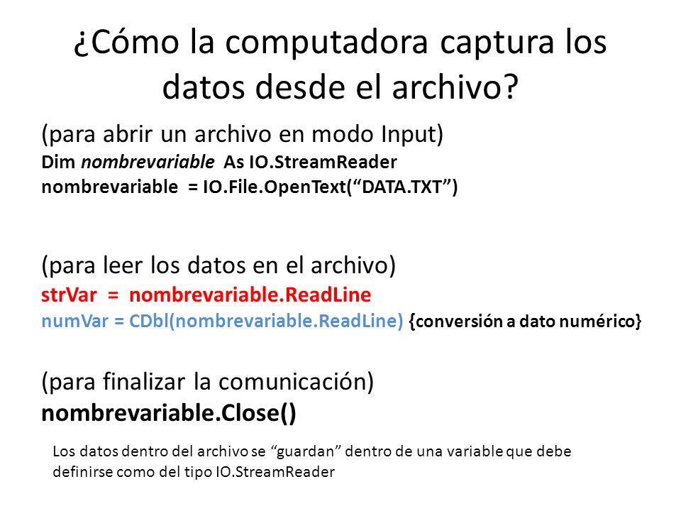 ¿Cómo la computadora captura los datos desde el archivo? (para abrir un archivo en modo Input) Dim nombrevariable As IO.StreamReader nombrevariable =