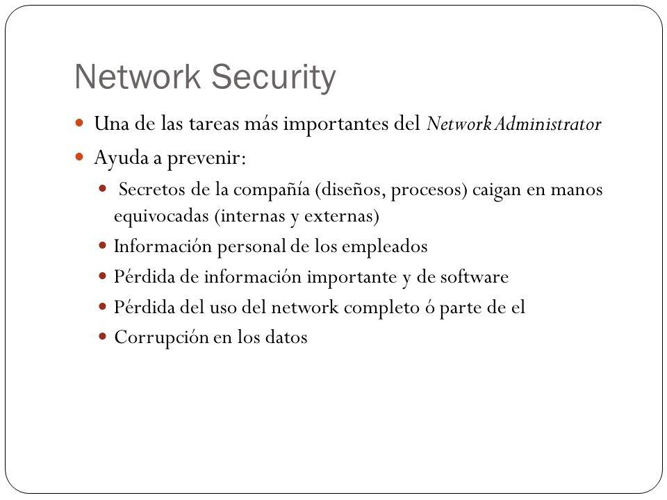 Network Security Devices Firewall Obliga a establecer políticas de seguridad entre dos networks, como sería un LAN y el Internet Proxy server Anonymous intermediary Packet filter Usualmente construidos dentro de un router o de un firewall Permite establecer criterios para permitir o no packets, IP addresses del sender o del destinatario, y IP ports.