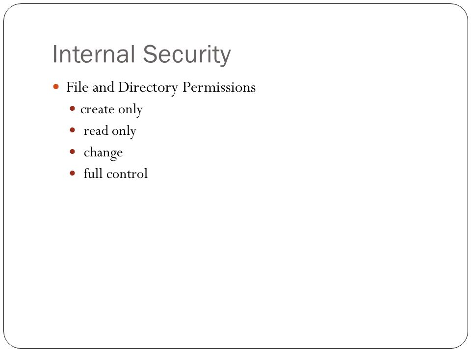 Internal Security File and Directory Permissions create only read only change full control