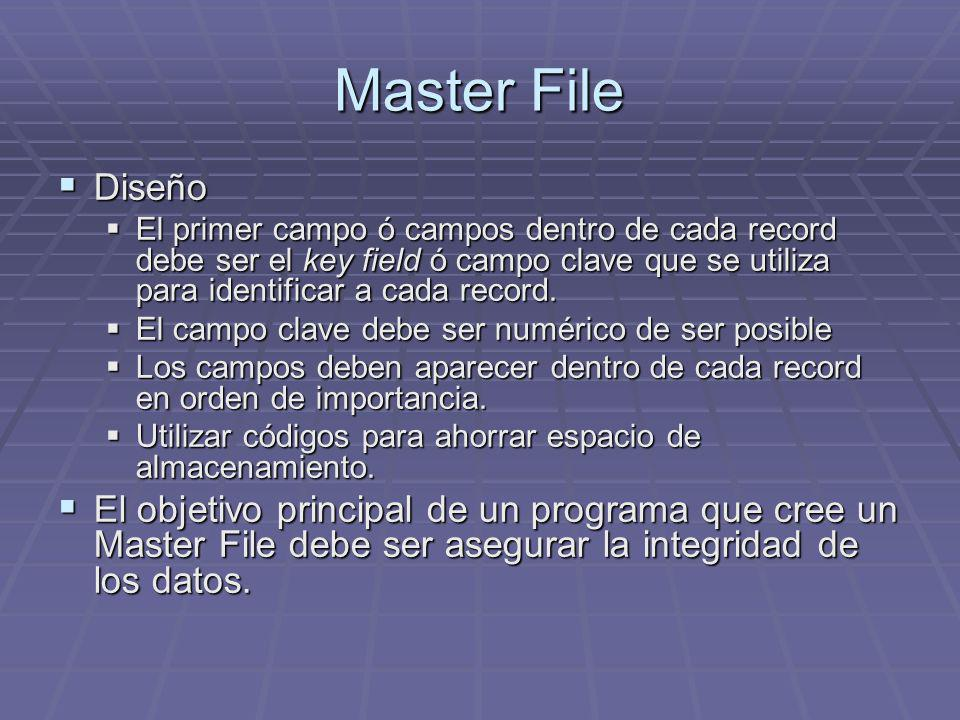 Master File Diseño Diseño El primer campo ó campos dentro de cada record debe ser el key field ó campo clave que se utiliza para identificar a cada record.