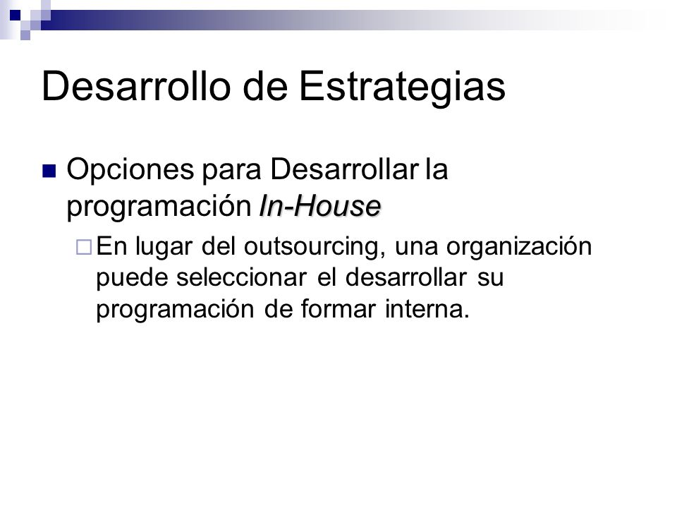 Desarrollo de Estrategias In-House Opciones para Desarrollar la programación In-House En lugar del outsourcing, una organización puede seleccionar el