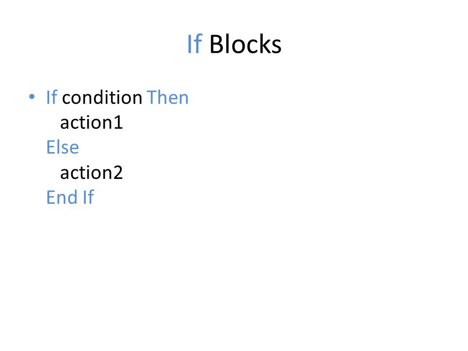 If Blocks If condition Then action1 Else action2 End If