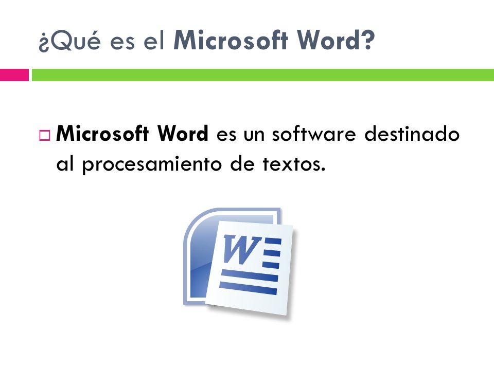 ¿Qué es el Microsoft Word? Microsoft Word es un software destinado al procesamiento de textos.