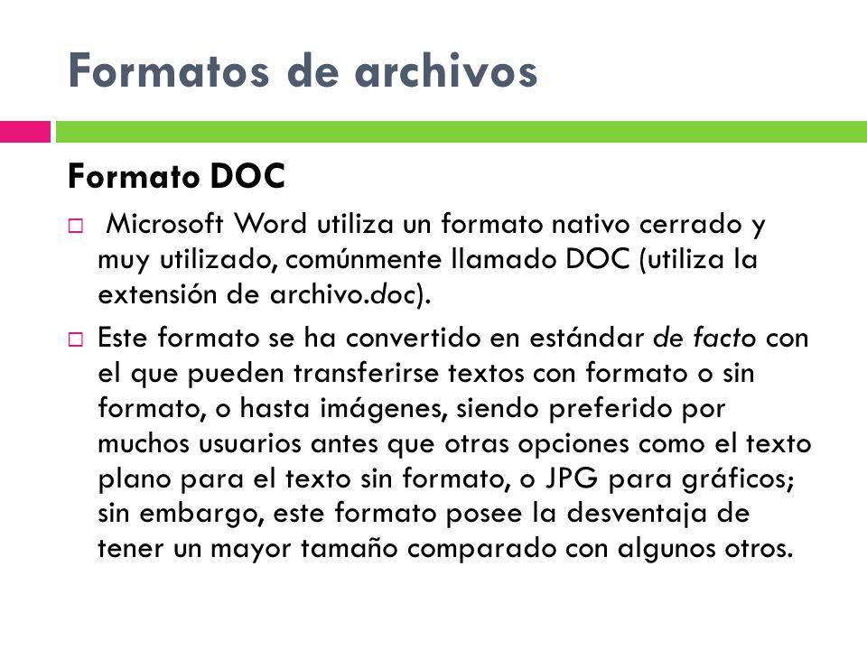 Formatos de archivos Formato DOC Microsoft Word utiliza un formato nativo cerrado y muy utilizado, comúnmente llamado DOC (utiliza la extensión de arc