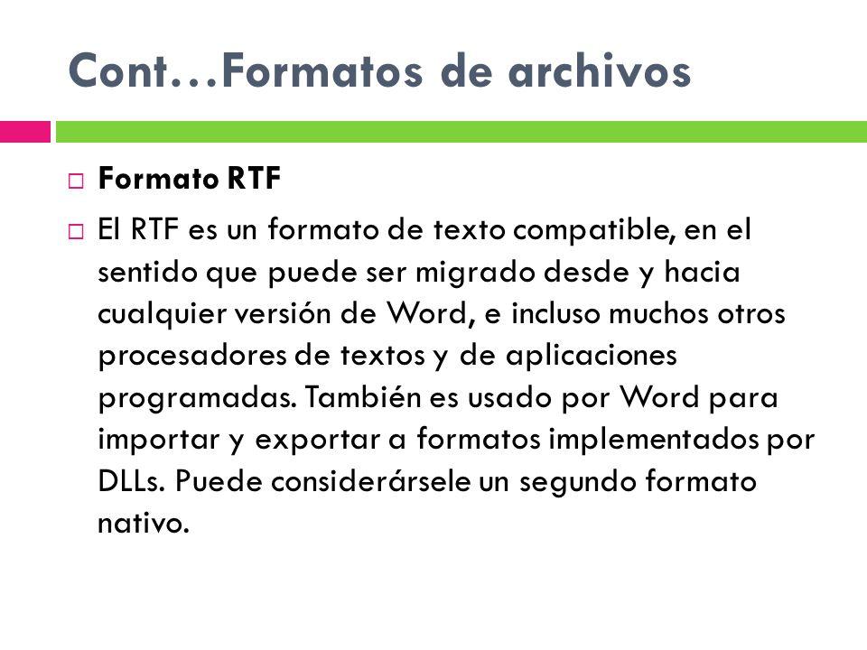 Cont…Formatos de archivos Formato RTF El RTF es un formato de texto compatible, en el sentido que puede ser migrado desde y hacia cualquier versión de