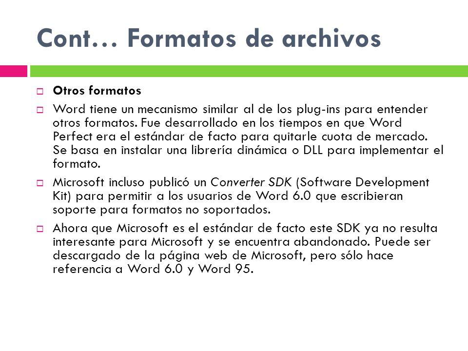 Cont… Formatos de archivos Otros formatos Word tiene un mecanismo similar al de los plug-ins para entender otros formatos. Fue desarrollado en los tie