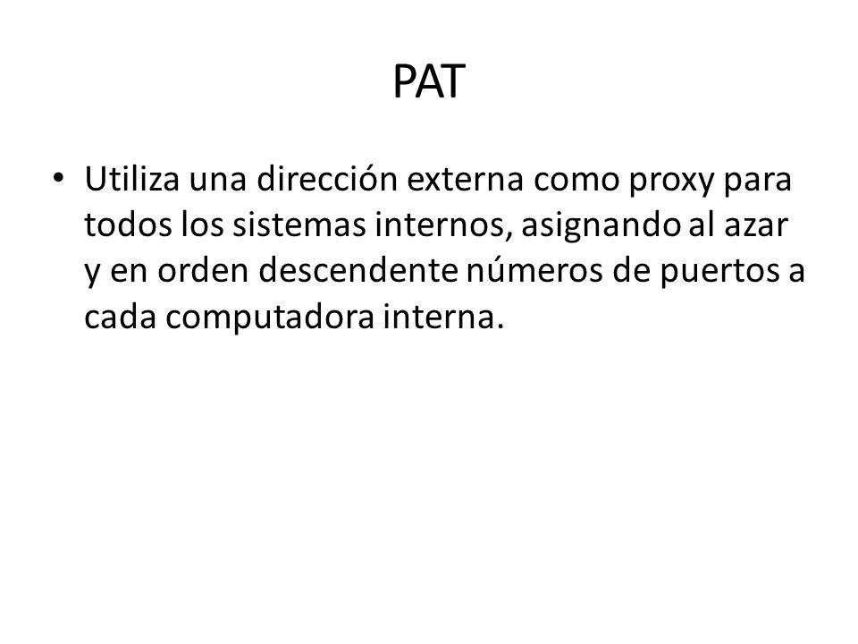 PAT Utiliza una dirección externa como proxy para todos los sistemas internos, asignando al azar y en orden descendente números de puertos a cada computadora interna.