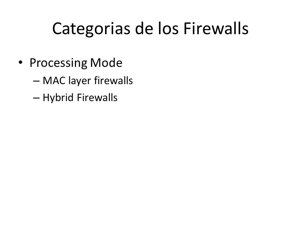 Categorias de los Firewalls Processing Mode – MAC layer firewalls – Hybrid Firewalls