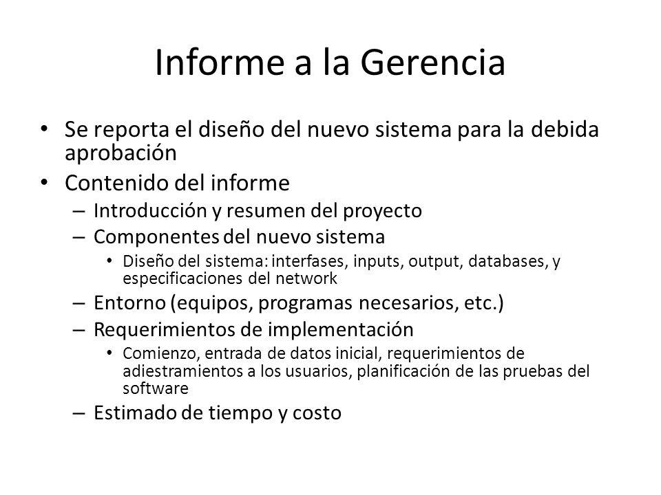 Informe a la Gerencia Se reporta el diseño del nuevo sistema para la debida aprobación Contenido del informe – Introducción y resumen del proyecto – C