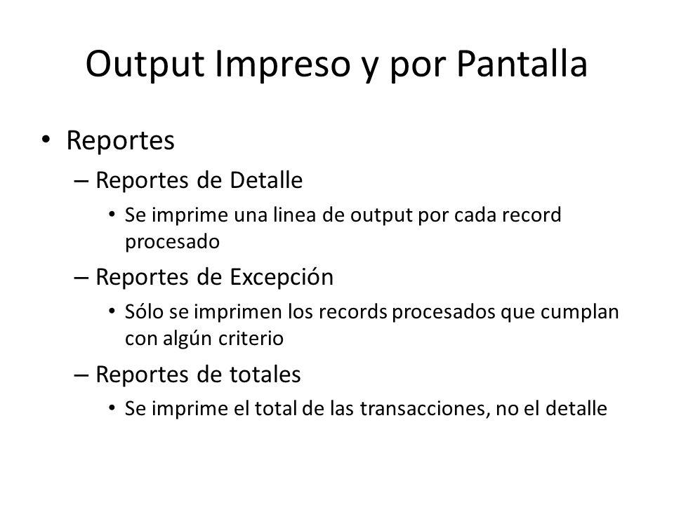 Output Impreso y por Pantalla Reportes – Reportes de Detalle Se imprime una linea de output por cada record procesado – Reportes de Excepción Sólo se