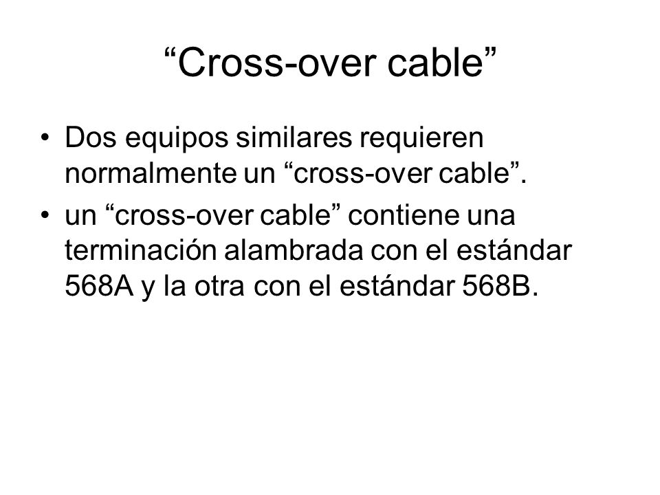 Cross-over cable Dos equipos similares requieren normalmente un cross-over cable. un cross-over cable contiene una terminación alambrada con el estánd