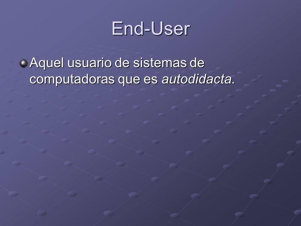 End-User Aquel usuario de sistemas de computadoras que es autodidacta.