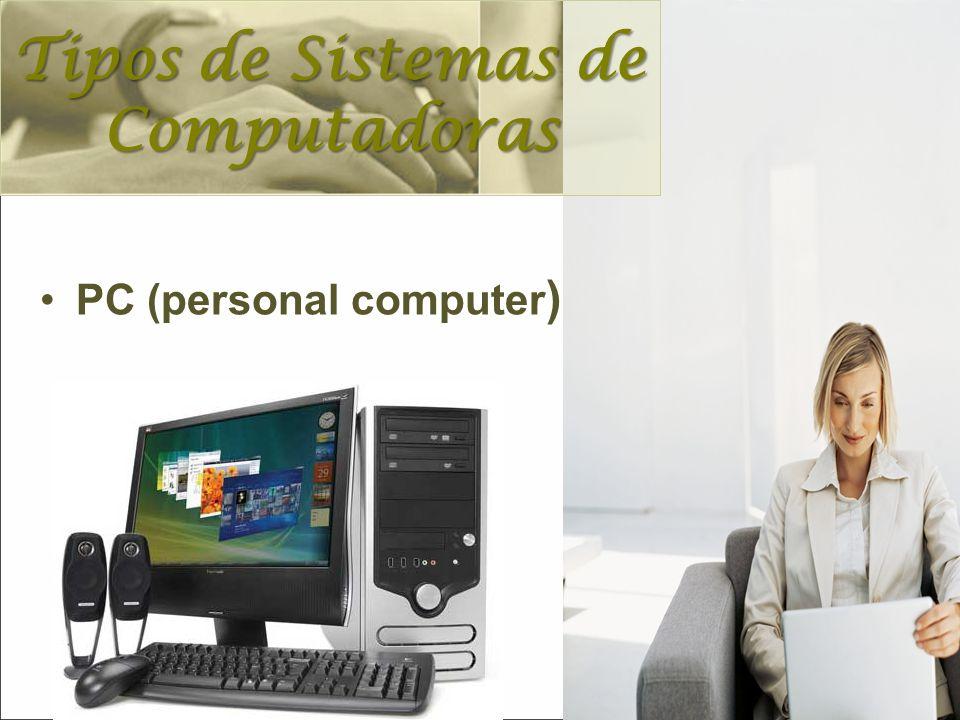 PC (personal computer ) Tipos de Sistemas de Computadoras