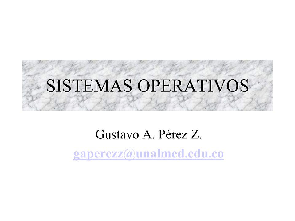 SISTEMAS OPERATIVOS Gustavo A. Pérez Z. gaperezz@unalmed.edu.co