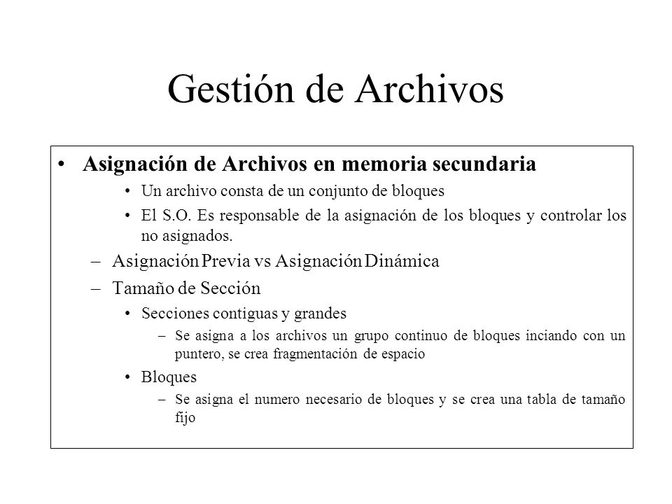 Gestión de Archivos Asignación de Archivos en memoria secundaria Un archivo consta de un conjunto de bloques El S.O. Es responsable de la asignación d