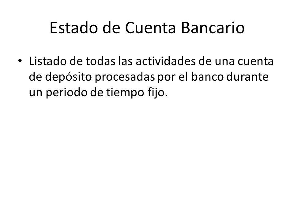 Estado de Cuenta Bancario Listado de todas las actividades de una cuenta de depósito procesadas por el banco durante un periodo de tiempo fijo.