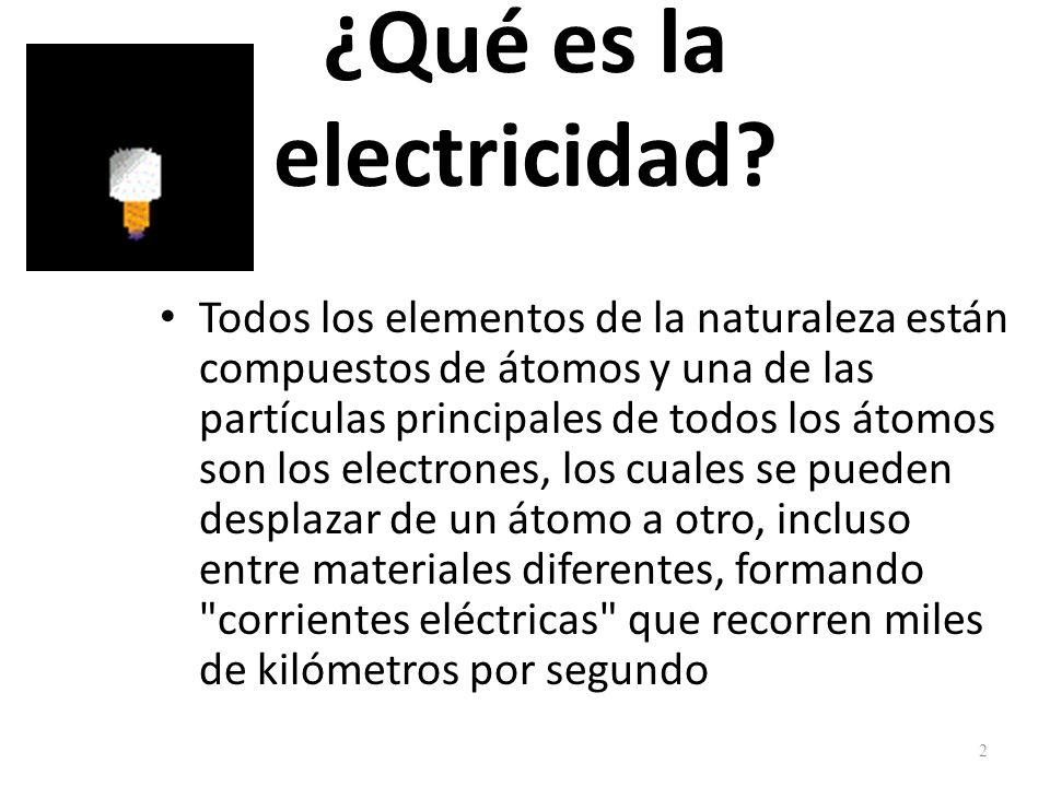¿Qué es la electricidad? Todos los elementos de la naturaleza están compuestos de átomos y una de las partículas principales de todos los átomos son l