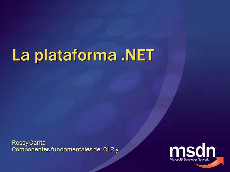 La plataforma.NET Rossy Garita Componentes fundamentales de CLR y