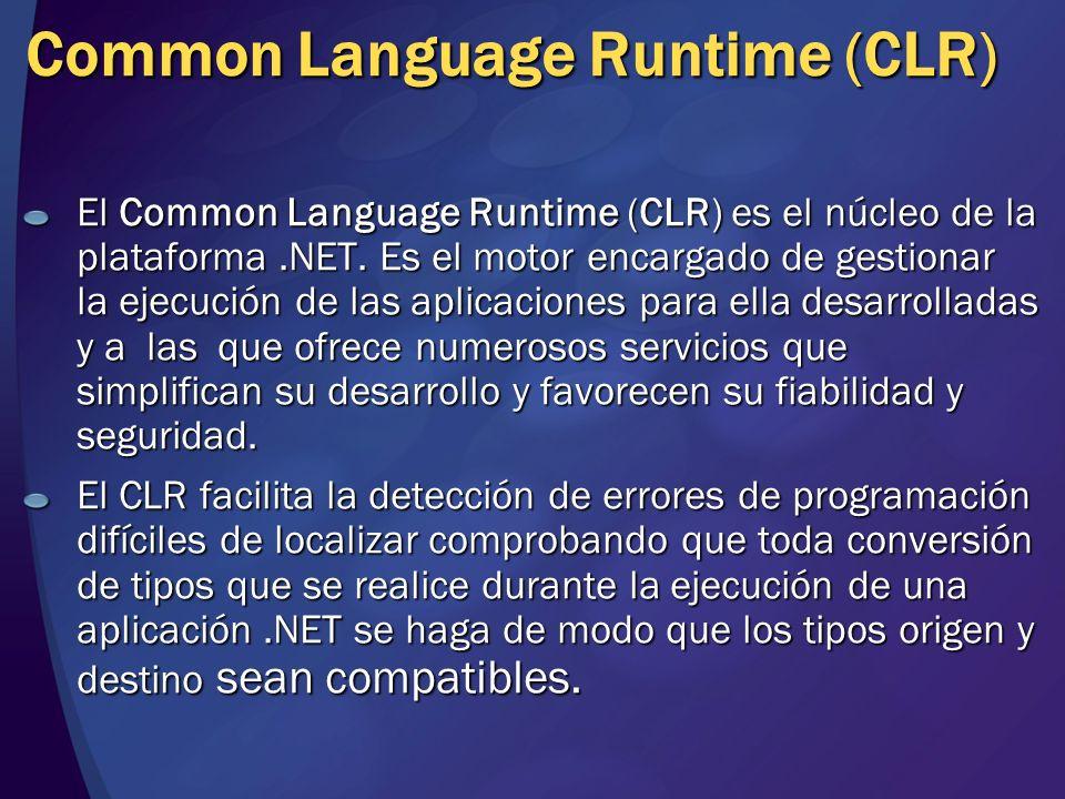 Common Language Runtime (CLR) El Common Language Runtime (CLR) es el núcleo de la plataforma.NET. Es el motor encargado de gestionar la ejecución de l