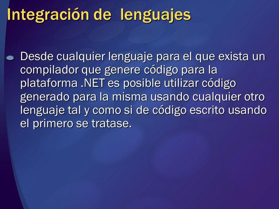 Integración de lenguajes Desde cualquier lenguaje para el que exista un compilador que genere código para la plataforma.NET es posible utilizar código