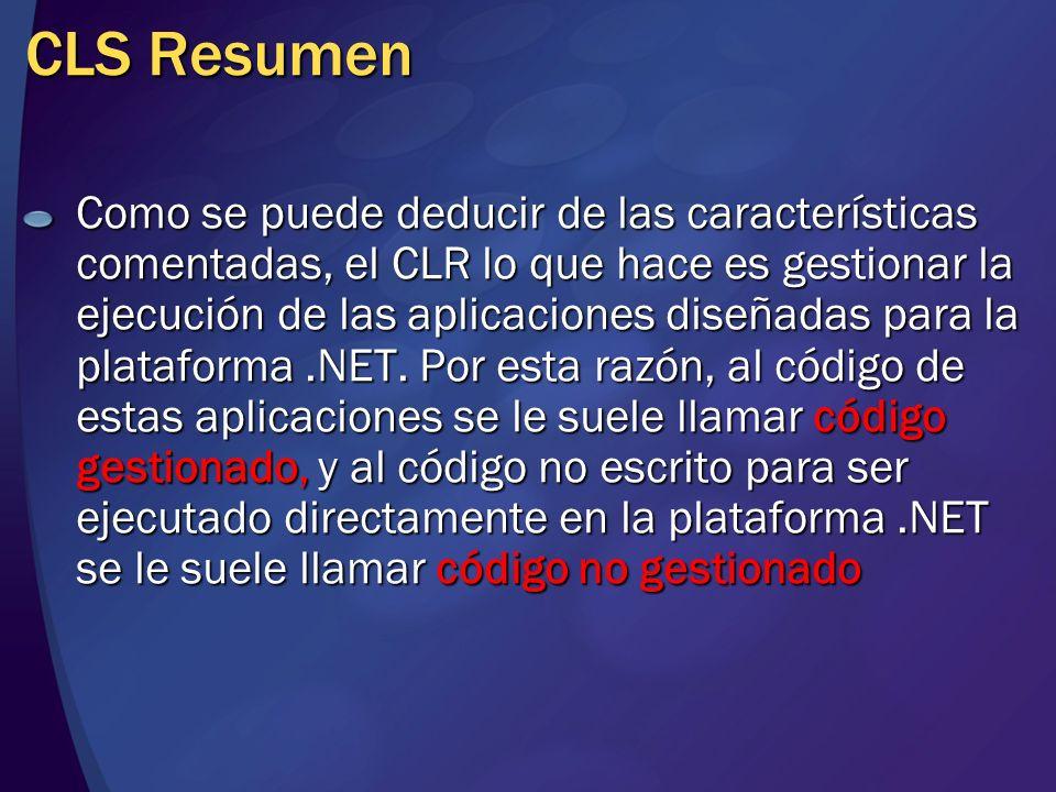 CLS Resumen Como se puede deducir de las características comentadas, el CLR lo que hace es gestionar la ejecución de las aplicaciones diseñadas para l
