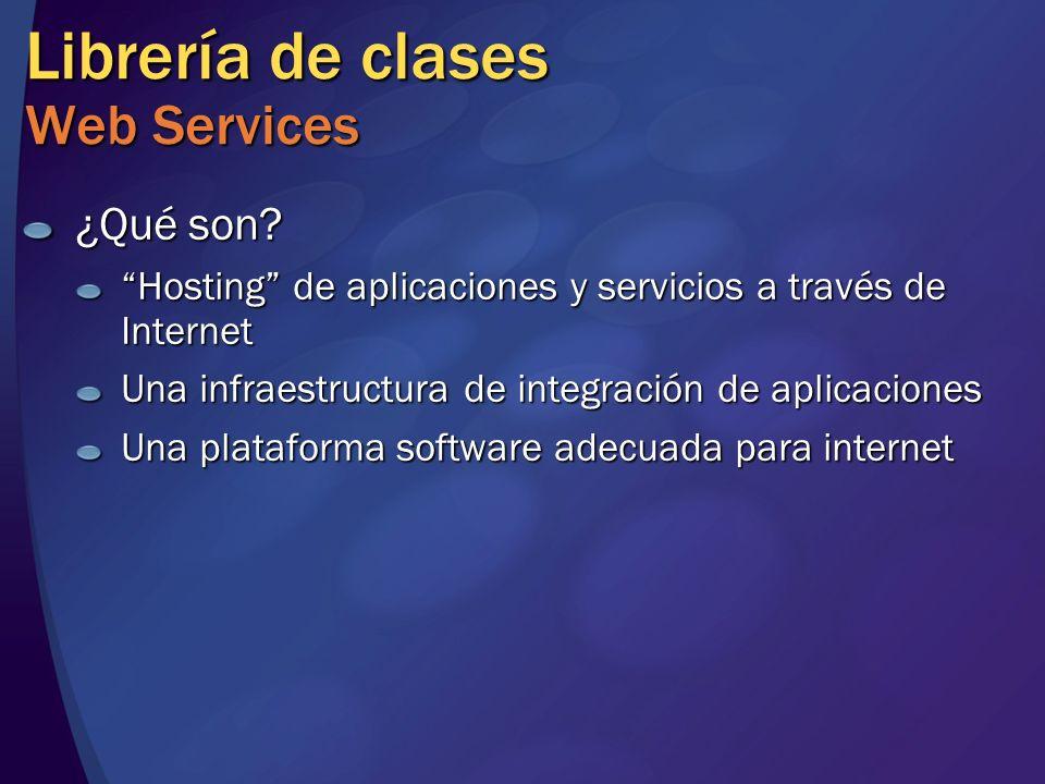 Librería de clases Web Services ¿Qué son? Hosting de aplicaciones y servicios a través de Internet Una infraestructura de integración de aplicaciones