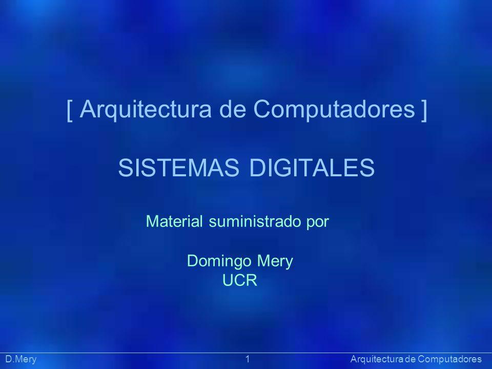 [ Arquitectura de Computadores ] SISTEMAS DIGITALES Präsentat ion Material suministrado por Domingo Mery UCR D.Mery 1 Arquitectura de Computadores