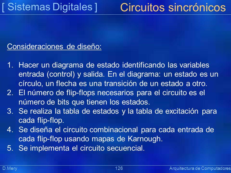 [ Sistemas Digitales ] Circuitos sincrónicos D.Mery 126 Arquitectura de Computadores Consideraciones de diseño: 1.Hacer un diagrama de estado identifi