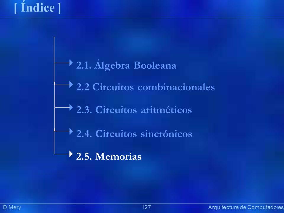 Präsentat ion D.Mery 127 Arquitectura de Computadores [ Índice ] 2.1. Álgebra Booleana 2.2 Circuitos combinacionales 2.3. Circuitos aritméticos 2.4. C