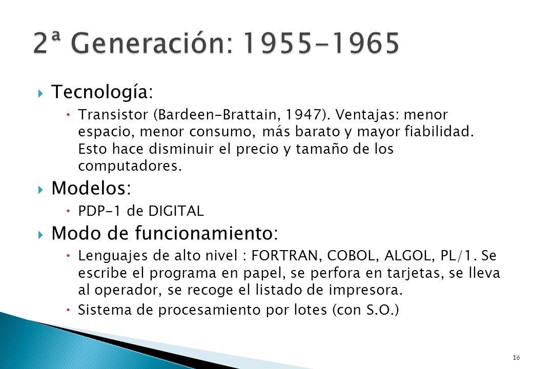 Tecnología: Transistor (Bardeen-Brattain, 1947). Ventajas: menor espacio, menor consumo, más barato y mayor fiabilidad. Esto hace disminuir el precio