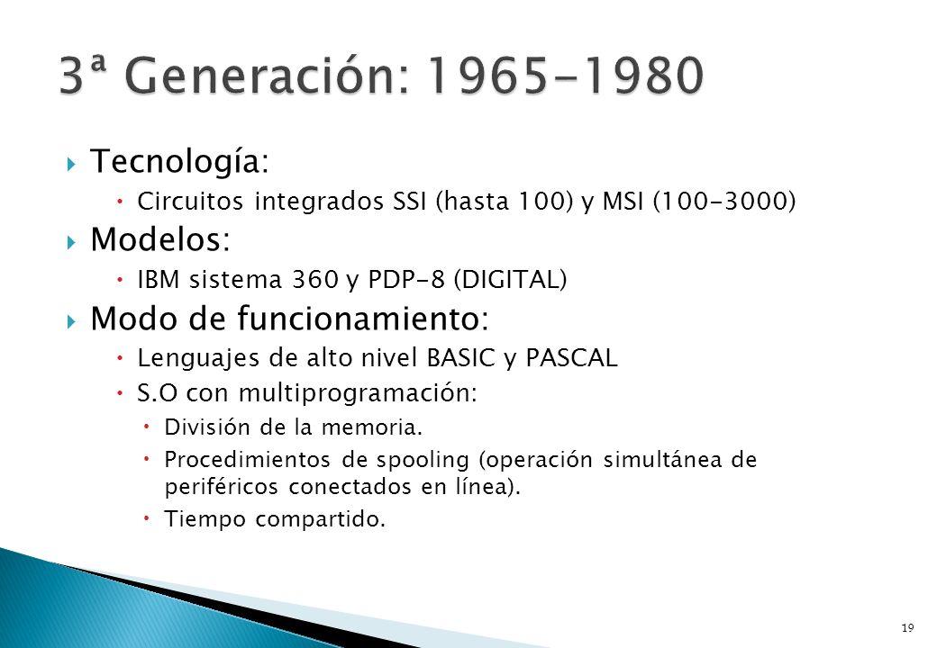 Tecnología: Circuitos integrados SSI (hasta 100) y MSI (100-3000) Modelos: IBM sistema 360 y PDP-8 (DIGITAL) Modo de funcionamiento: Lenguajes de alto