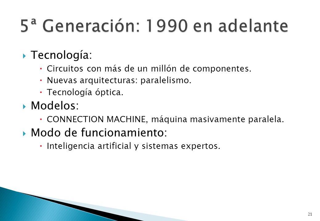 Tecnología: Circuitos con más de un millón de componentes. Nuevas arquitecturas: paralelismo. Tecnología óptica. Modelos: CONNECTION MACHINE, máquina