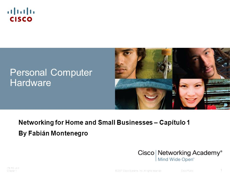 © 2007 Cisco Systems, Inc. All rights reserved.Cisco Public ITE PC v4.0 Chapter 1 1 Personal Computer Hardware Networking for Home and Small Businesse