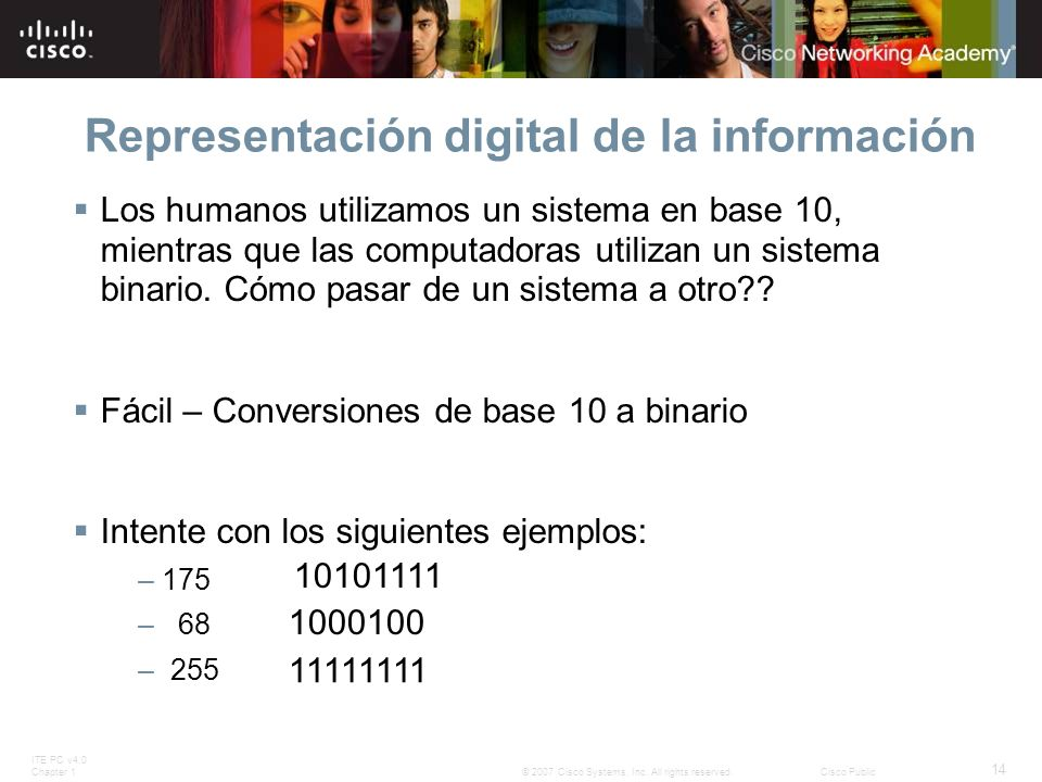 ITE PC v4.0 Chapter 1 14 © 2007 Cisco Systems, Inc. All rights reserved.Cisco Public Representación digital de la información Los humanos utilizamos u
