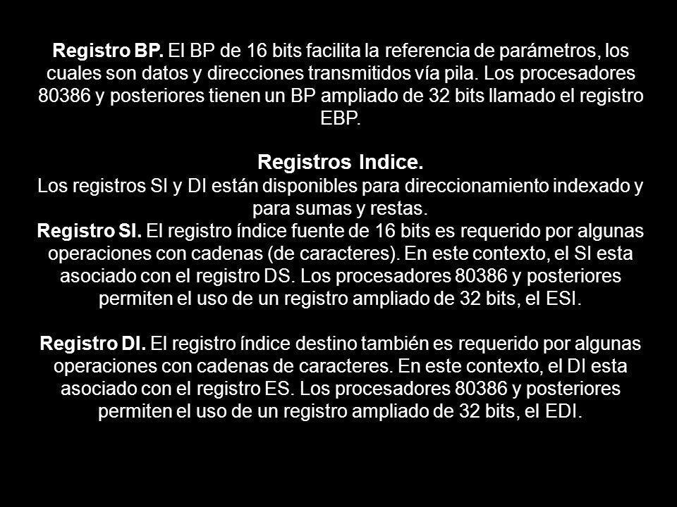 Registro BP. El BP de 16 bits facilita la referencia de parámetros, los cuales son datos y direcciones transmitidos vía pila. Los procesadores 80386 y