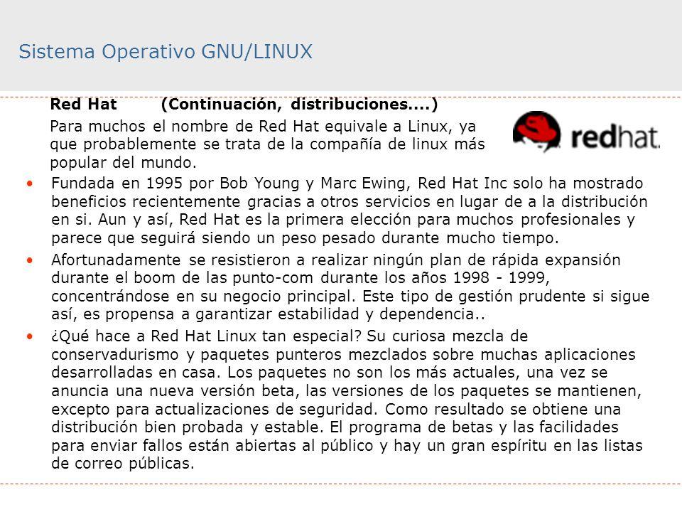 Sistema Operativo GNU/LINUX Red Hat (Continuación, distribuciones....) Para muchos el nombre de Red Hat equivale a Linux, ya que probablemente se trat