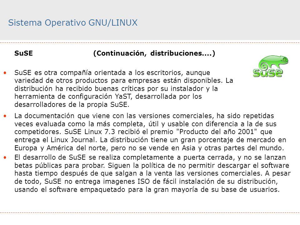 Sistema Operativo GNU/LINUX SuSE (Continuación, distribuciones....) SuSE es otra compañía orientada a los escritorios, aunque variedad de otros produc