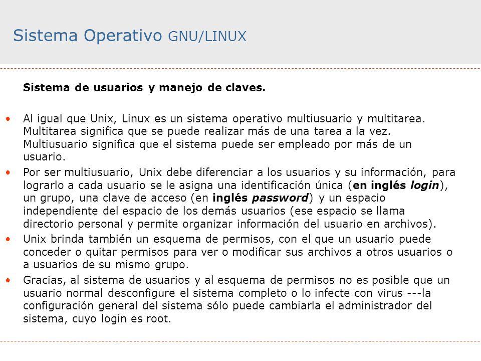 Sistema Operativo GNU/LINUX Sistema de usuarios y manejo de claves. Al igual que Unix, Linux es un sistema operativo multiusuario y multitarea. Multit