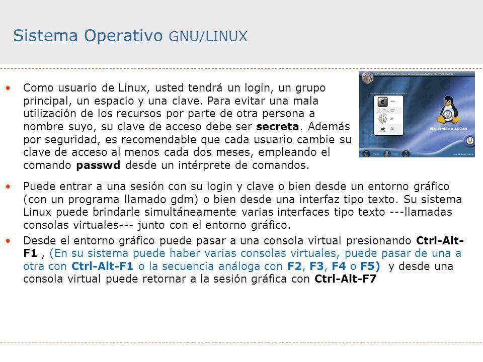 Sistema Operativo GNU/LINUX Como usuario de Linux, usted tendrá un login, un grupo principal, un espacio y una clave. Para evitar una mala utilización