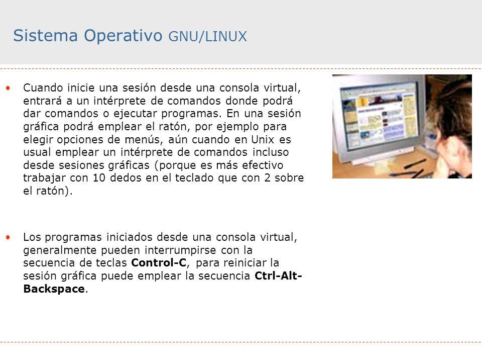 Sistema Operativo GNU/LINUX Cuando inicie una sesión desde una consola virtual, entrará a un intérprete de comandos donde podrá dar comandos o ejecuta