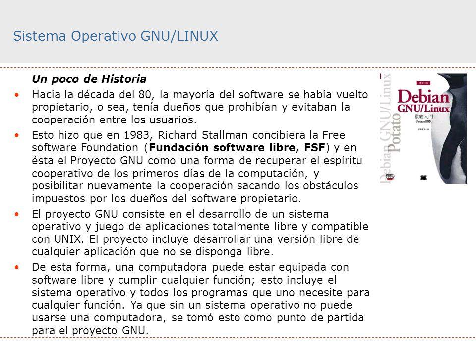 Sistema Operativo GNU/LINUX Un poco de Historia Hacia la década del 80, la mayoría del software se había vuelto propietario, o sea, tenía dueños que p