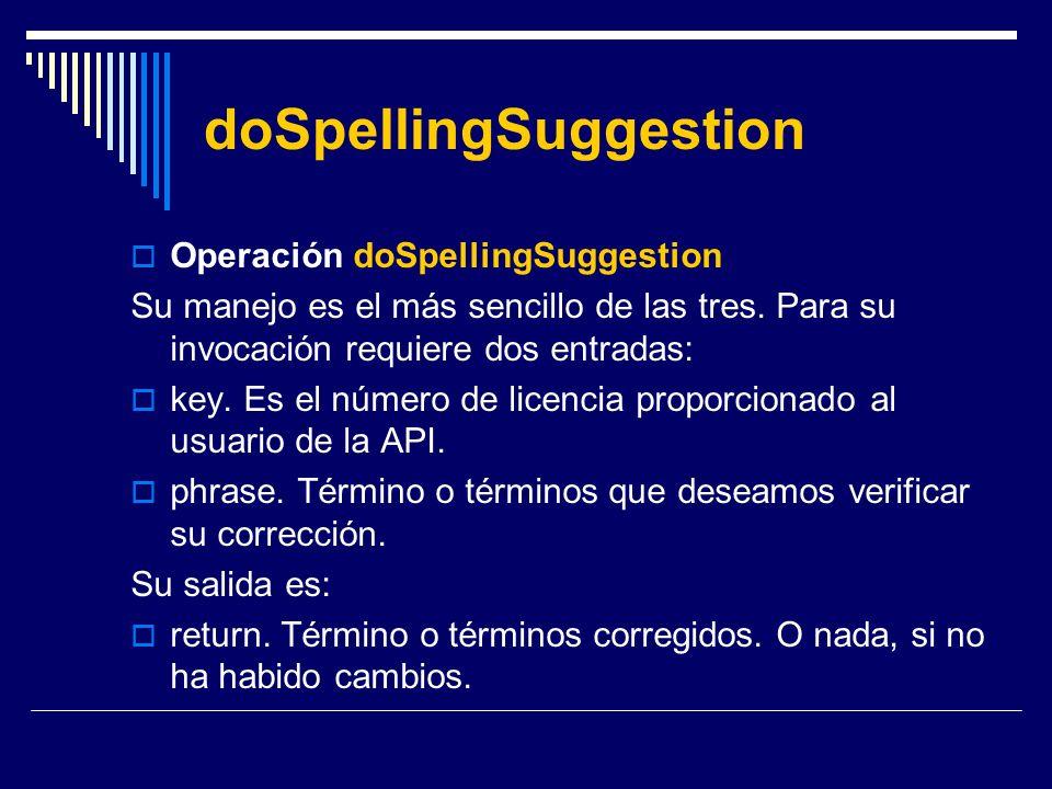 doSpellingSuggestion Operación doSpellingSuggestion Su manejo es el más sencillo de las tres. Para su invocación requiere dos entradas: key. Es el núm
