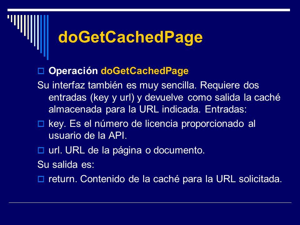 doGetCachedPage Operación doGetCachedPage Su interfaz también es muy sencilla. Requiere dos entradas (key y url) y devuelve como salida la caché almac