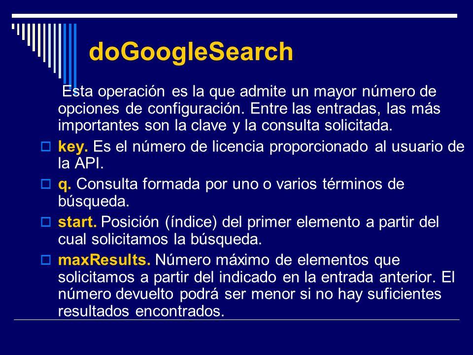 doGoogleSearch Esta operación es la que admite un mayor número de opciones de configuración. Entre las entradas, las más importantes son la clave y la
