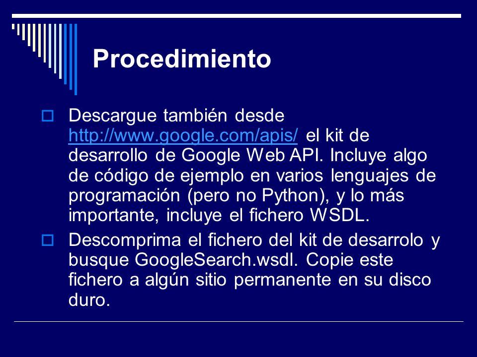 Procedimiento Descargue también desde http://www.google.com/apis/ el kit de desarrollo de Google Web API. Incluye algo de código de ejemplo en varios