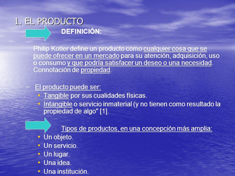 1. EL PRODUCTO DEFINICIÓN: Philip Kotler define un producto como cualquier cosa que se puede ofrecer en un mercado para su atención, adquisición, uso